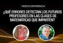 Videoconferencia: ¿Qué errores detectan los futuros profesores en las clases de matemáticas que imparten?